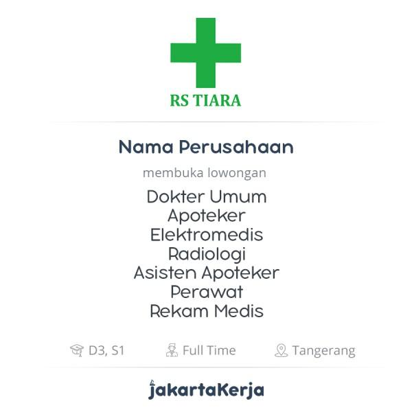 Lowongan Kerja Dokter Umum Apoteker Elektromedis Radiologi Asisten Apoteker Perawat Rekam Medis Di Rumah Sakit Tiara Jakartakerja