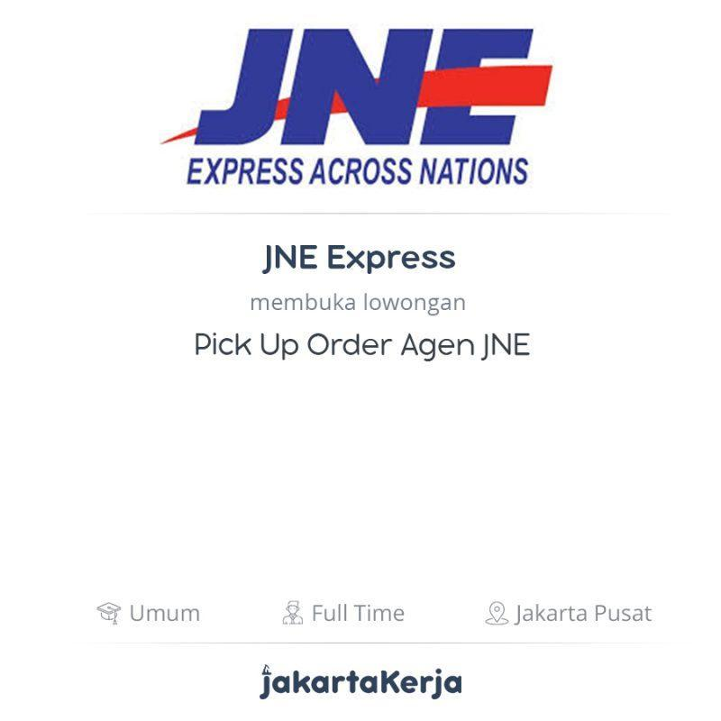 Lowongan Kerja Pick Up Order Agen Jne Di Jne Express Jakartakerja